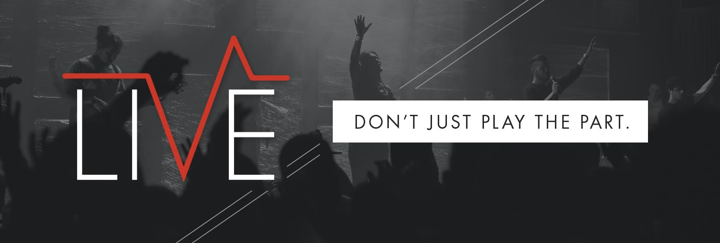 Live: Don't Just Play the Part